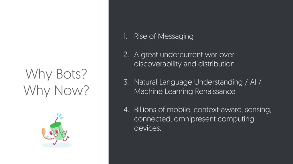 Why Bots? Why Now? 1. Rise of Messaging 2. A gr...