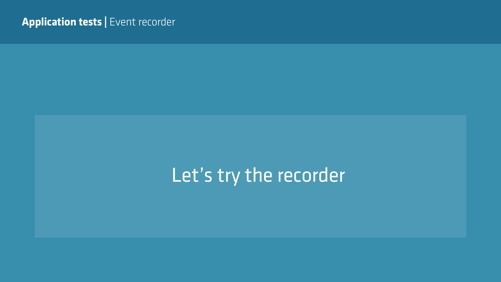 Application tests   Event recorder Let's try th...