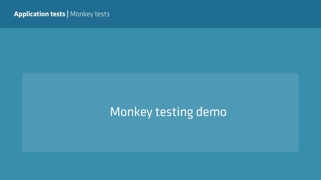 Application tests   Monkey tests Monkey testing...