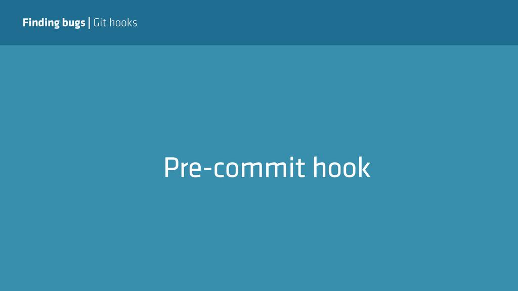 Finding bugs   Git hooks Pre-commit hook
