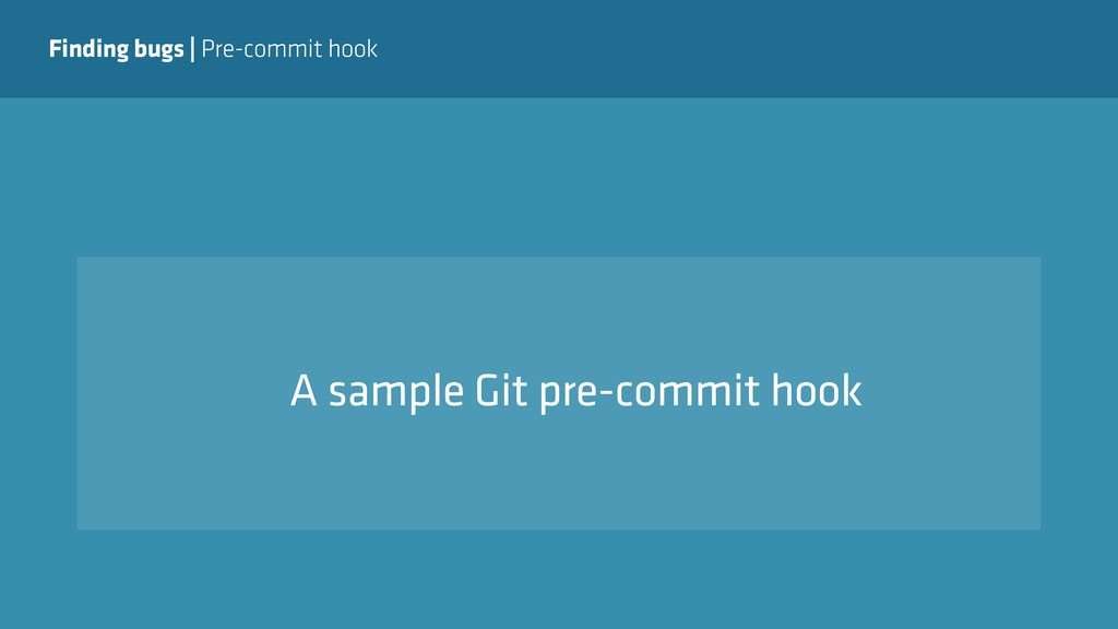 Finding bugs   Pre-commit hook A sample Git pre...
