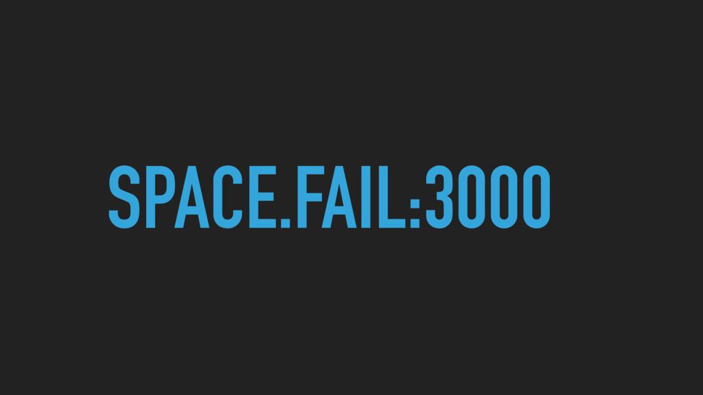 SPACE.FAIL:3000