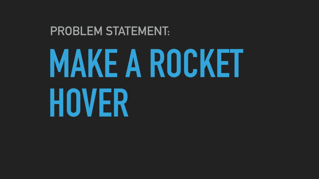 MAKE A ROCKET HOVER PROBLEM STATEMENT: