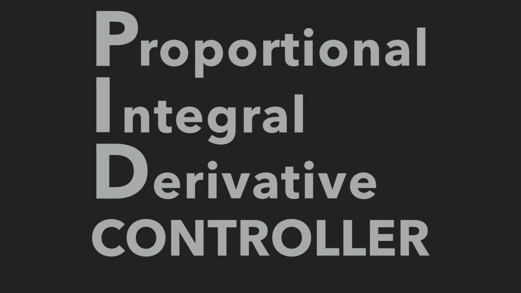 P I D CONTROLLER roportional ntegral erivative