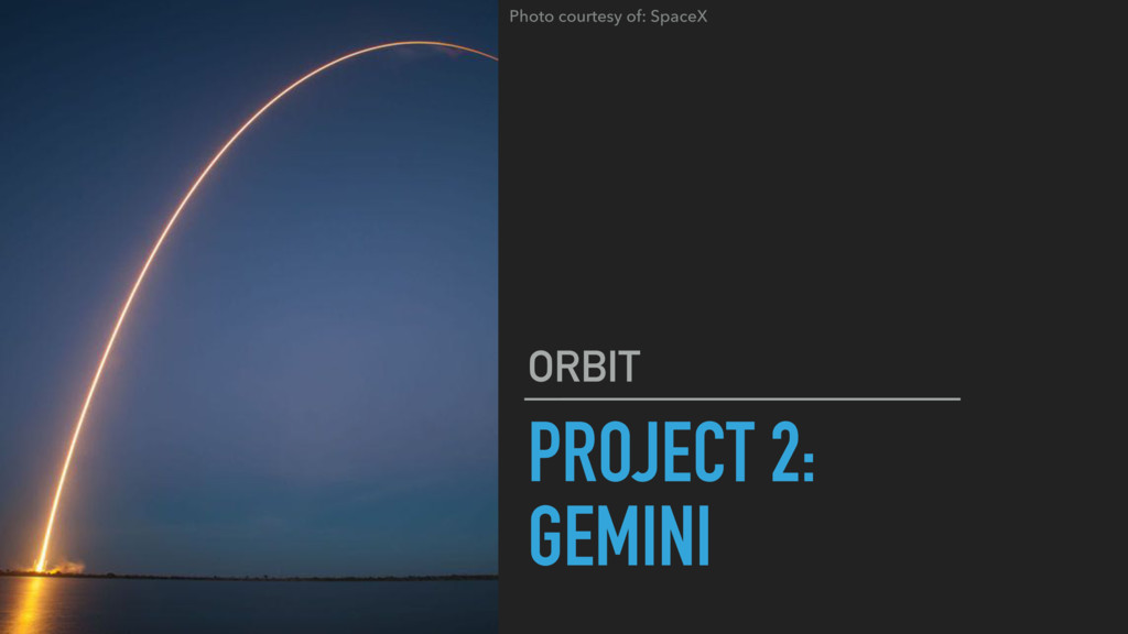 PROJECT 2: GEMINI ORBIT Photo courtesy of: Spac...
