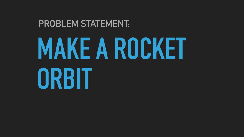 MAKE A ROCKET ORBIT PROBLEM STATEMENT: