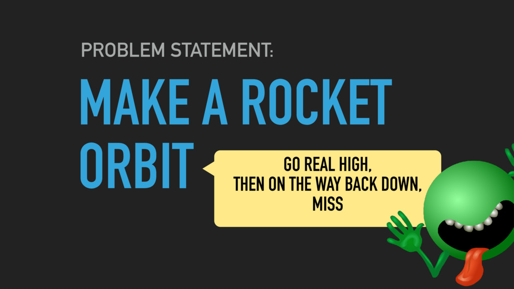 MAKE A ROCKET ORBIT PROBLEM STATEMENT: GO REAL ...
