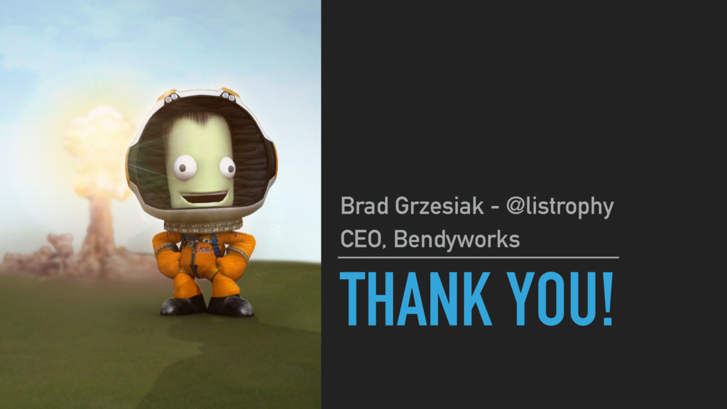 THANK YOU! Brad Grzesiak - @listrophy CEO, Bend...