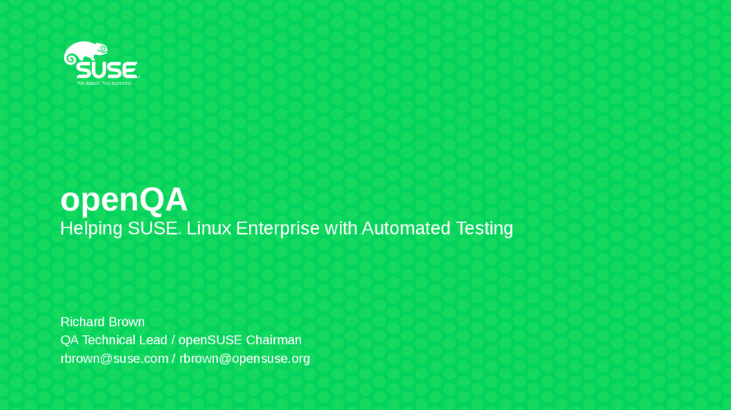 openQA Helping SUSE ® Linux Enterprise with Aut...
