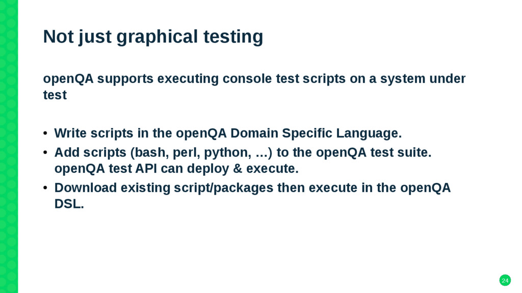 24 Not just graphical testing openQA supports e...