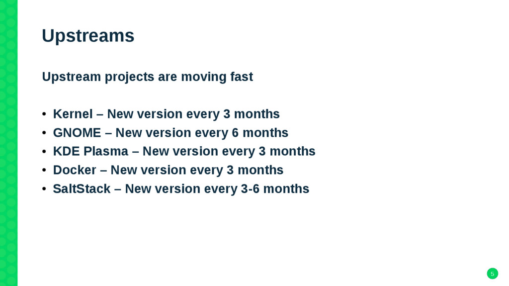 5 Upstreams Upstream projects are moving fast ●...