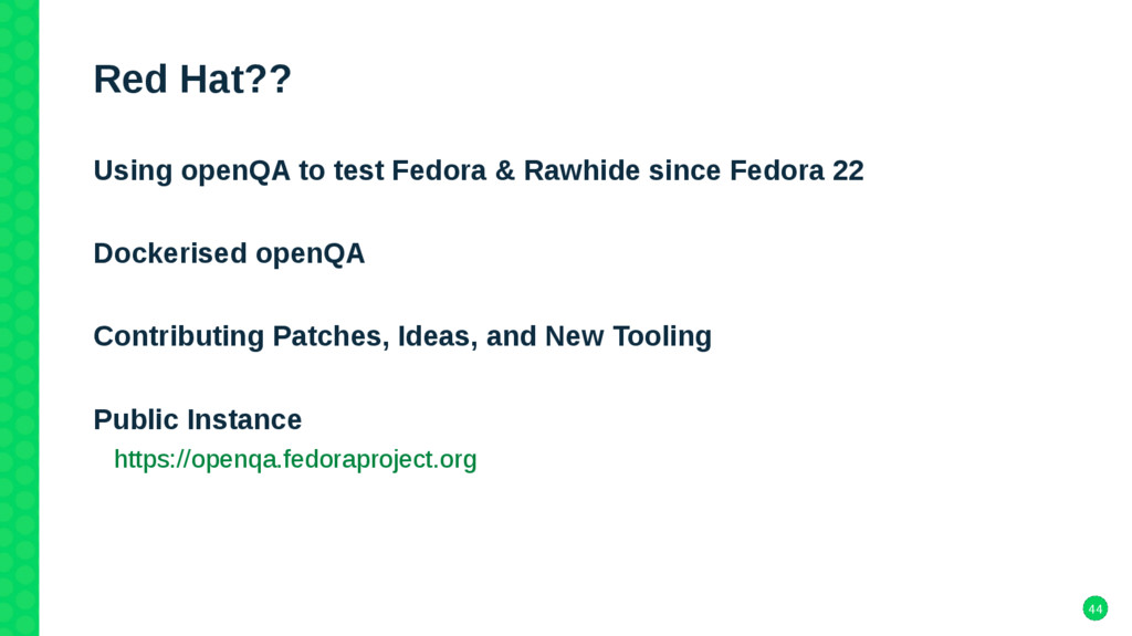 44 Red Hat?? Using openQA to test Fedora & Rawh...