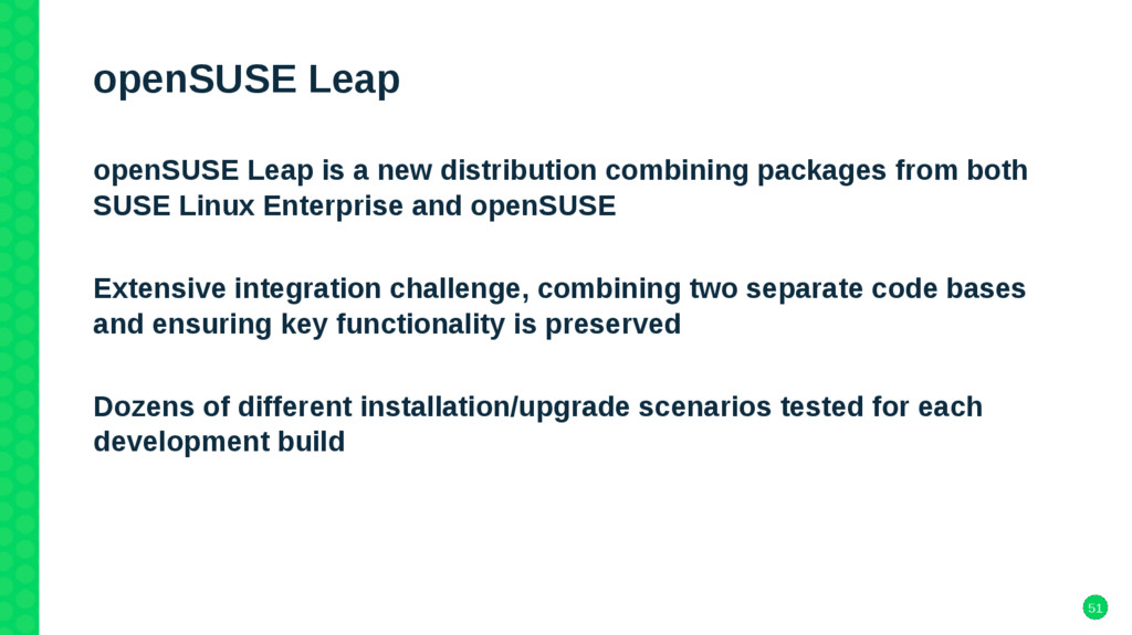 51 openSUSE Leap openSUSE Leap is a new distrib...