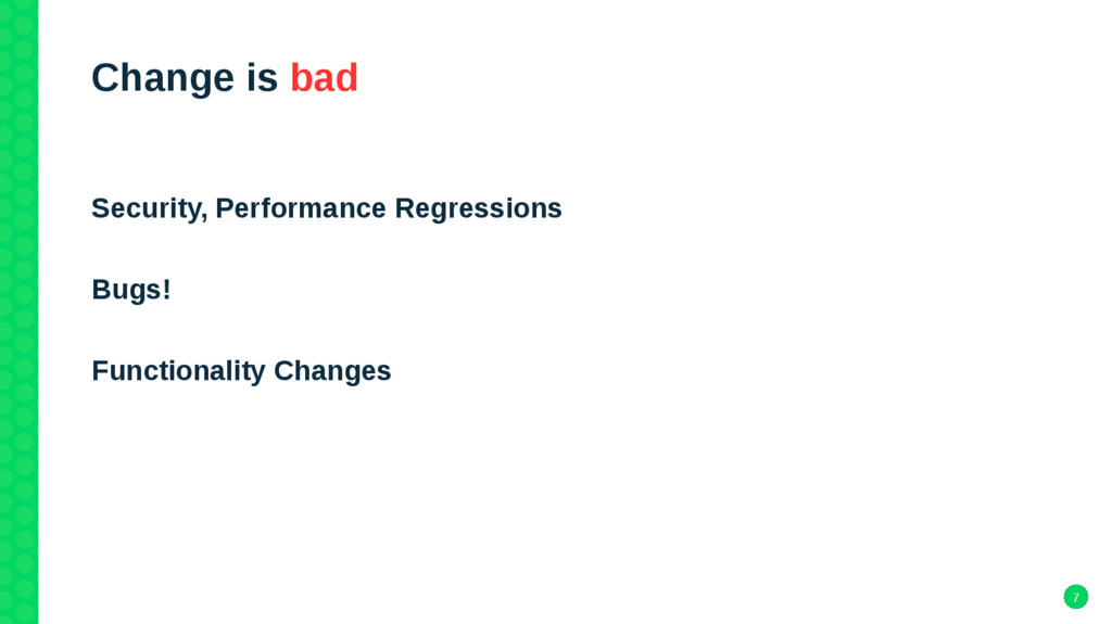 7 Change is bad Security, Performance Regressio...
