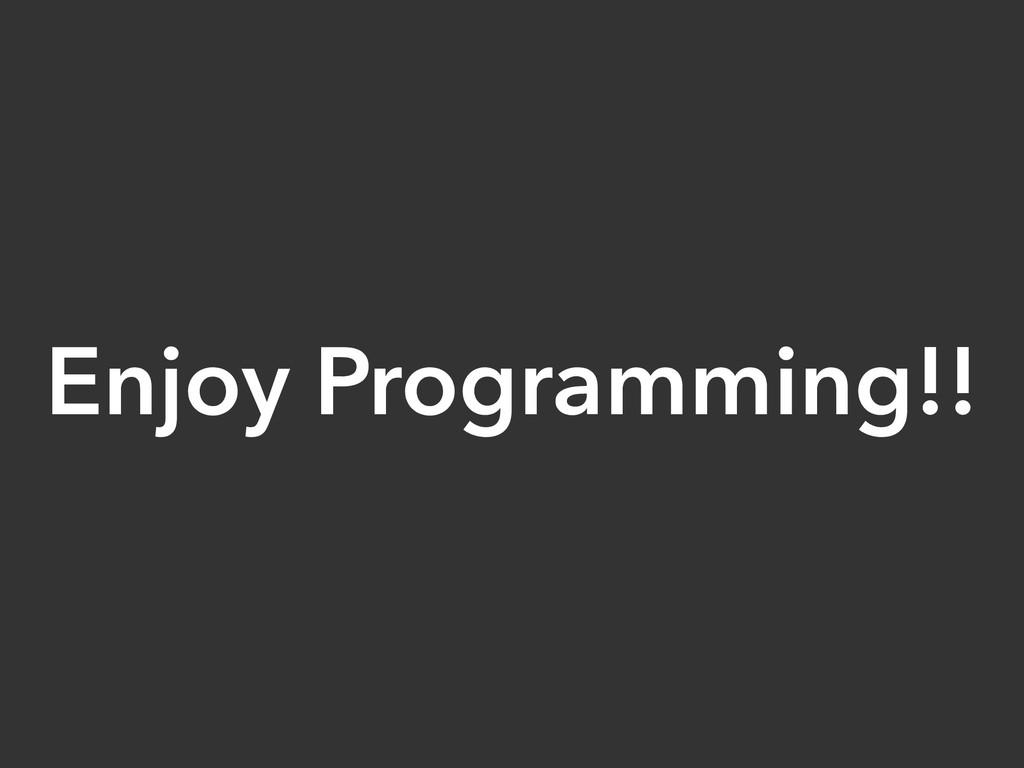 Enjoy Programming!!