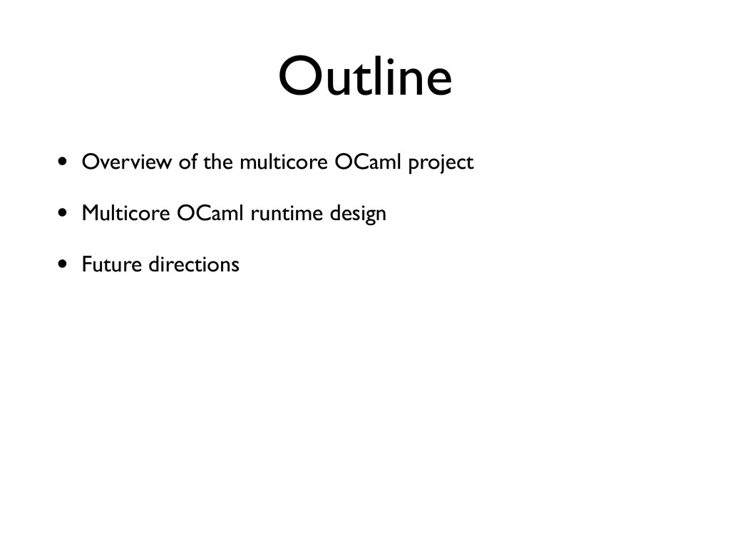 Outline • Overview of the multicore OCaml proje...