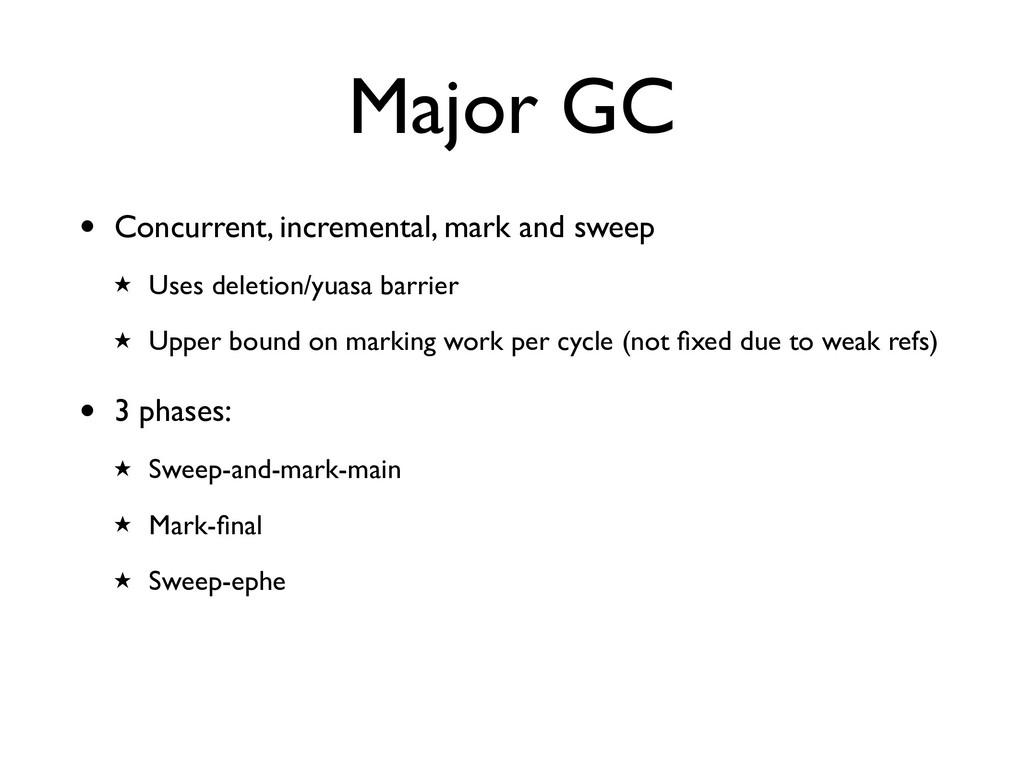Major GC • Concurrent, incremental, mark and sw...