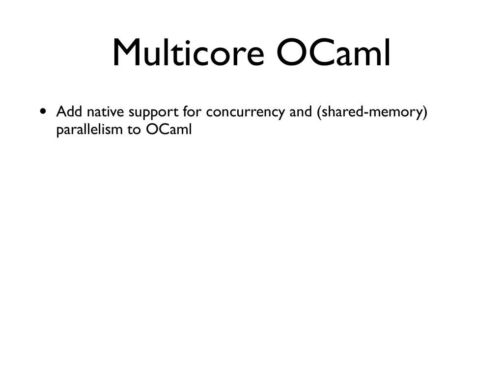 Multicore OCaml • Add native support for concur...