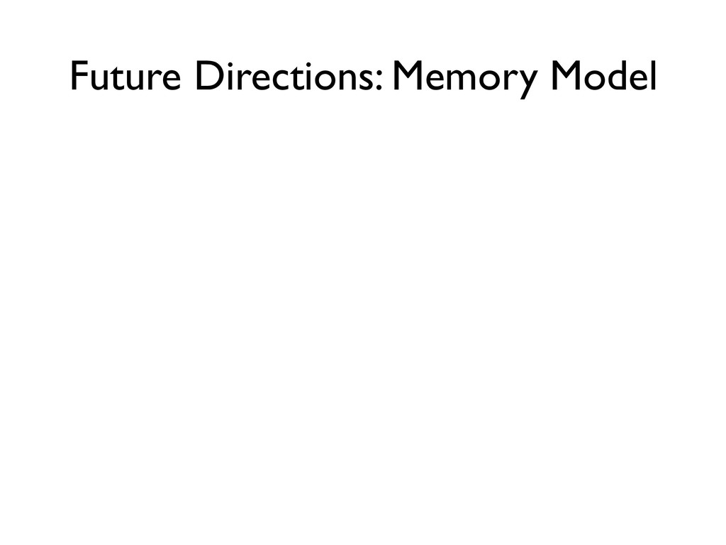 Future Directions: Memory Model