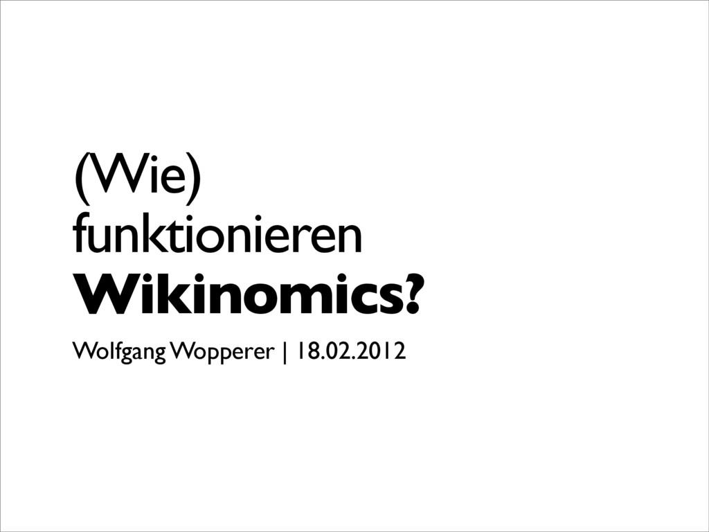 (Wie) funktionieren Wikinomics? Wolfgang Wopper...