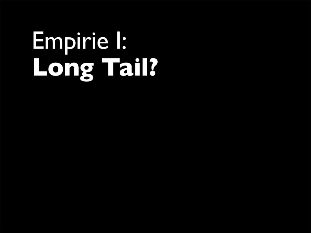 Empirie I: Long Tail?
