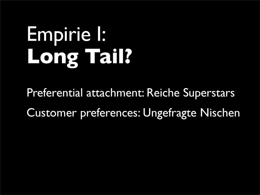 Empirie I: Long Tail? Preferential attachment: ...