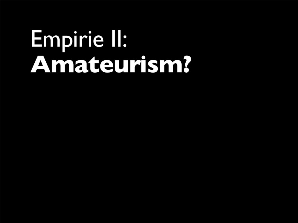 Empirie II: Amateurism?