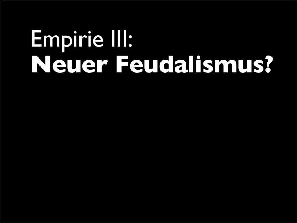 Empirie III: Neuer Feudalismus?