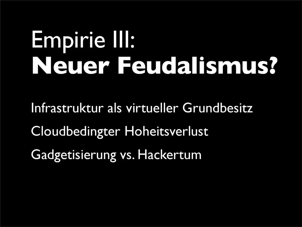 Empirie III: Neuer Feudalismus? Infrastruktur a...