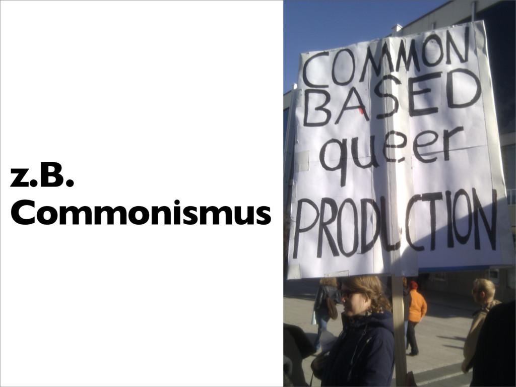 z.B. Commonismus