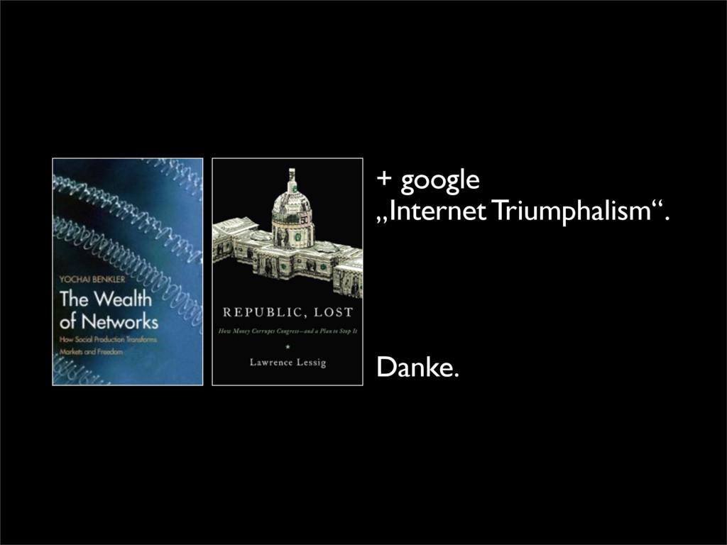 "+ google ""Internet Triumphalism"". Danke."
