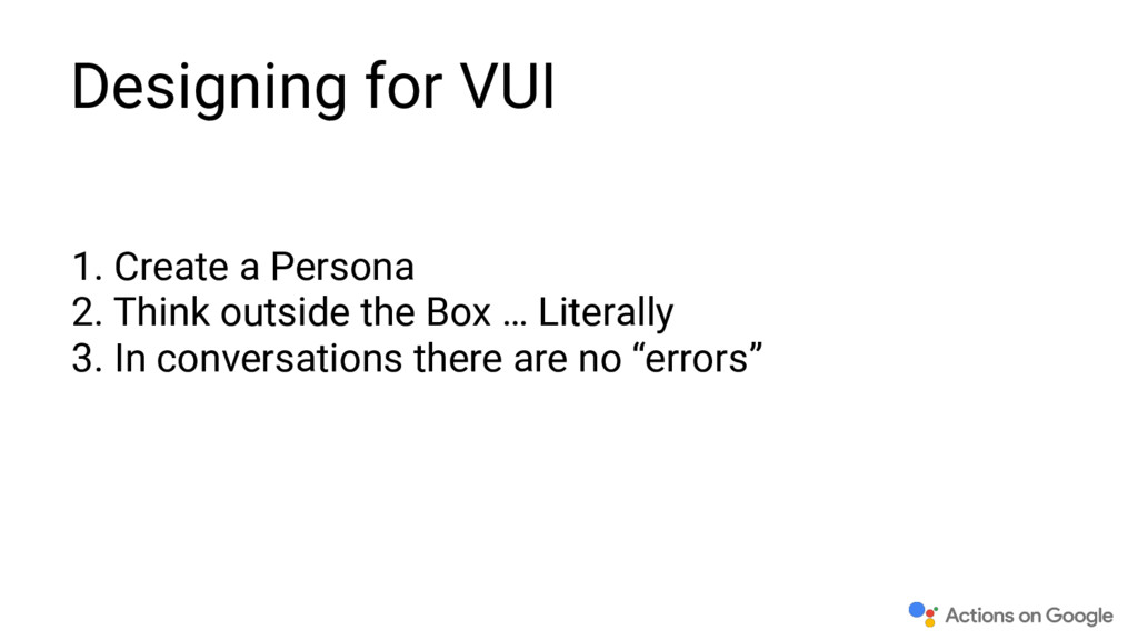 Designing for VUI 1. Create a Persona 2. Think ...