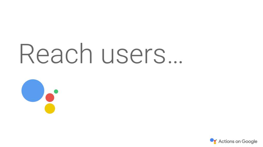 Reach users…