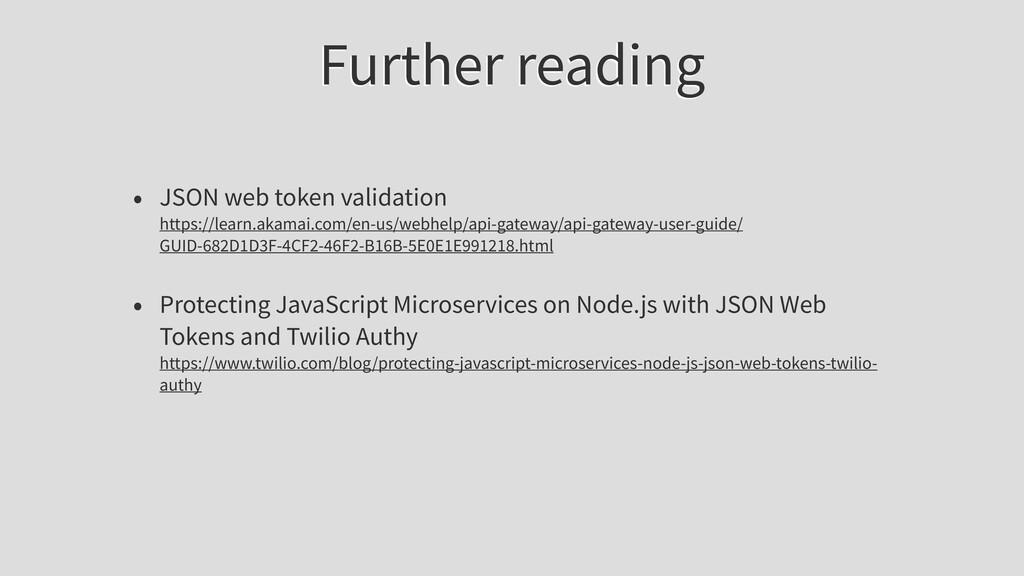 Further reading • JSON web token validation htt...