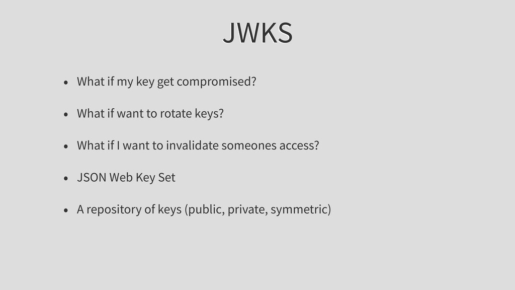 JWKS • What if my key get compromised? • What i...