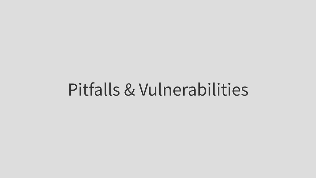 Pitfalls & Vulnerabilities