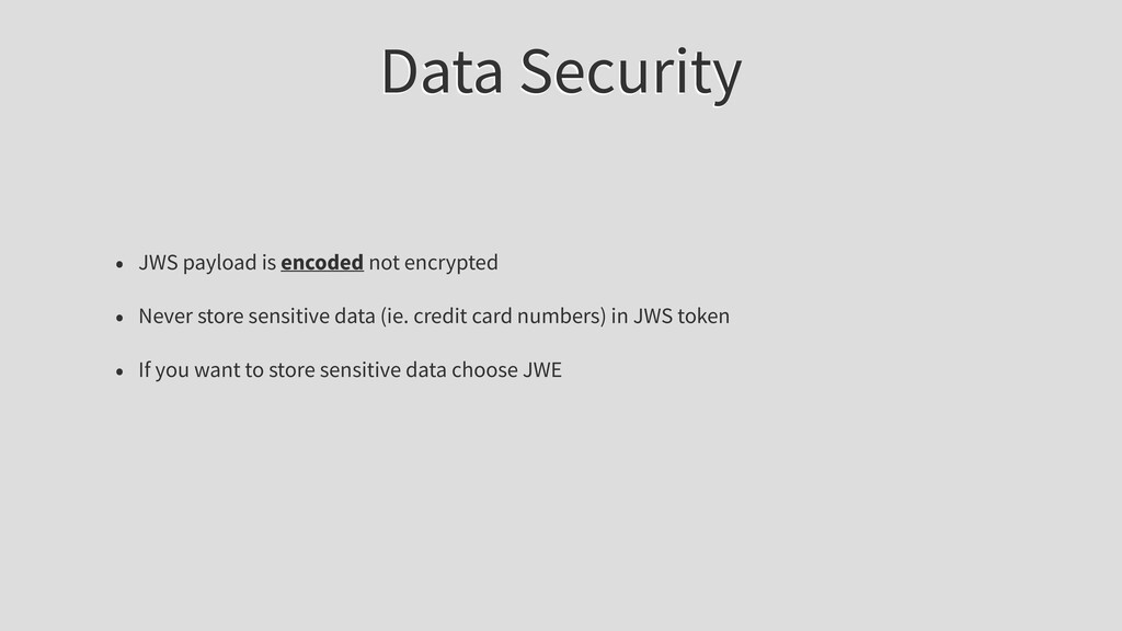Data Security • JWS payload is encoded not encr...