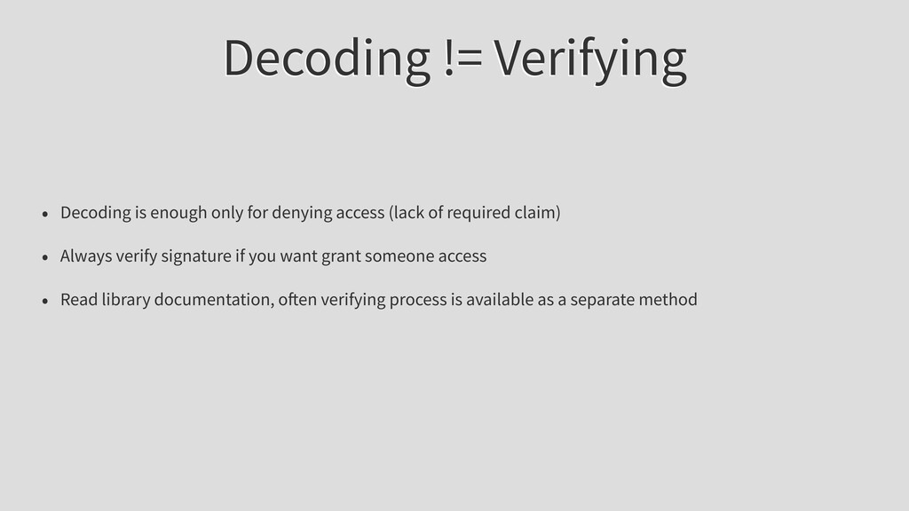 Decoding != Verifying • Decoding is enough only...