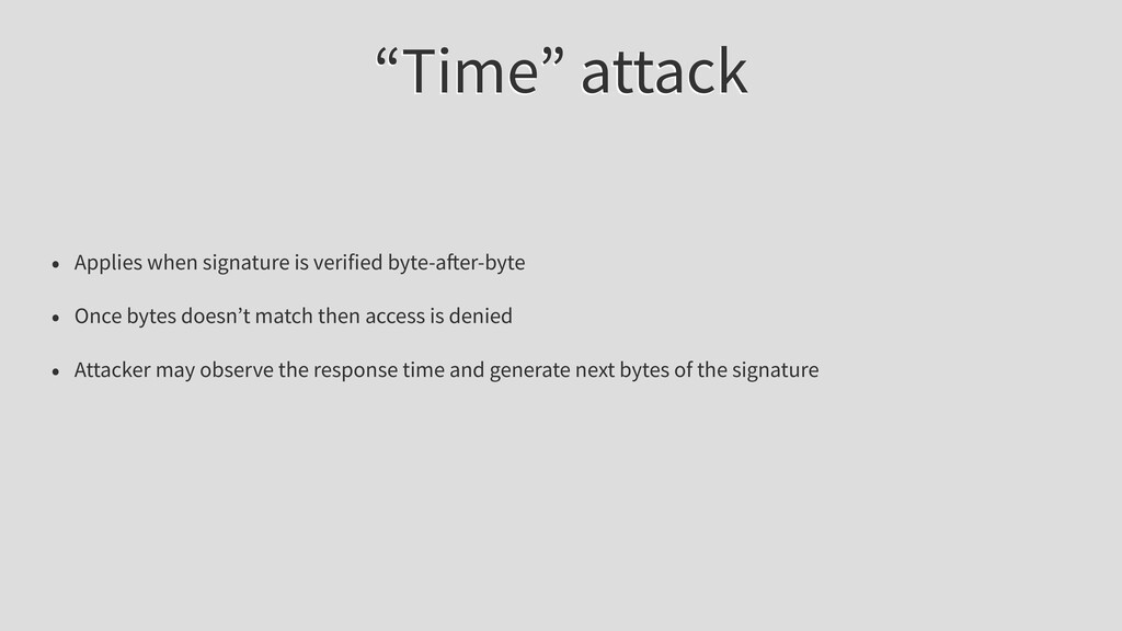 """""""Time"""" attack • Applies when signature is verif..."""