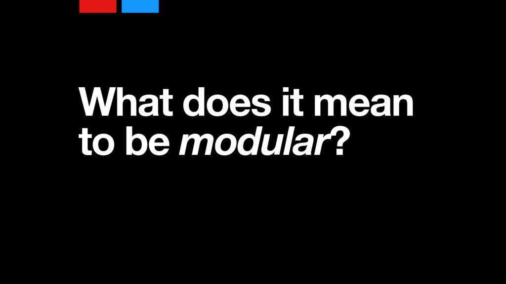 What does it mean to be modular?