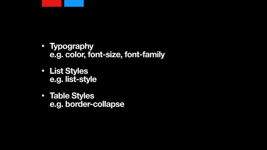 • Typography e.g. color, font-size, font-famil...