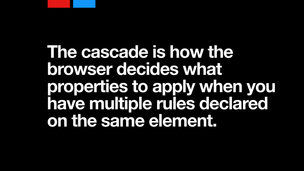 The cascade is how the browser decides what pro...