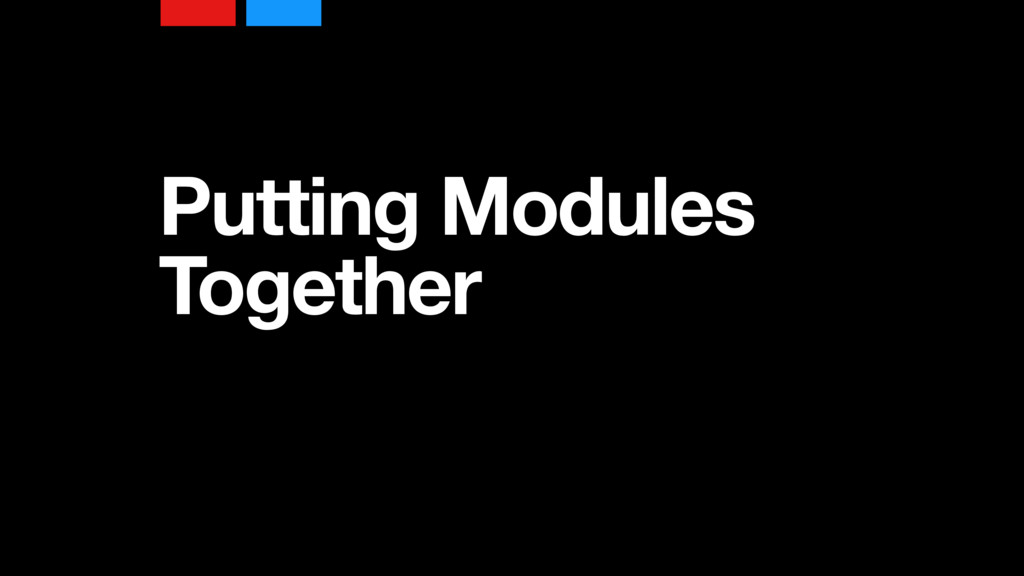 Putting Modules Together