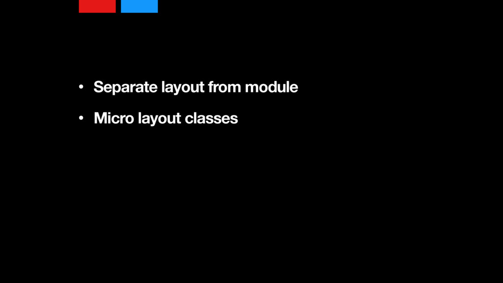 • Separate layout from module • Micro layout c...