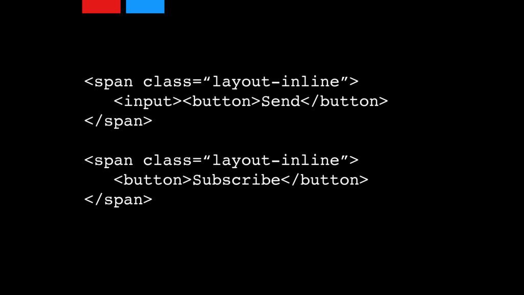 """<span class=""""layout-inline""""> <input><button>Sen..."""