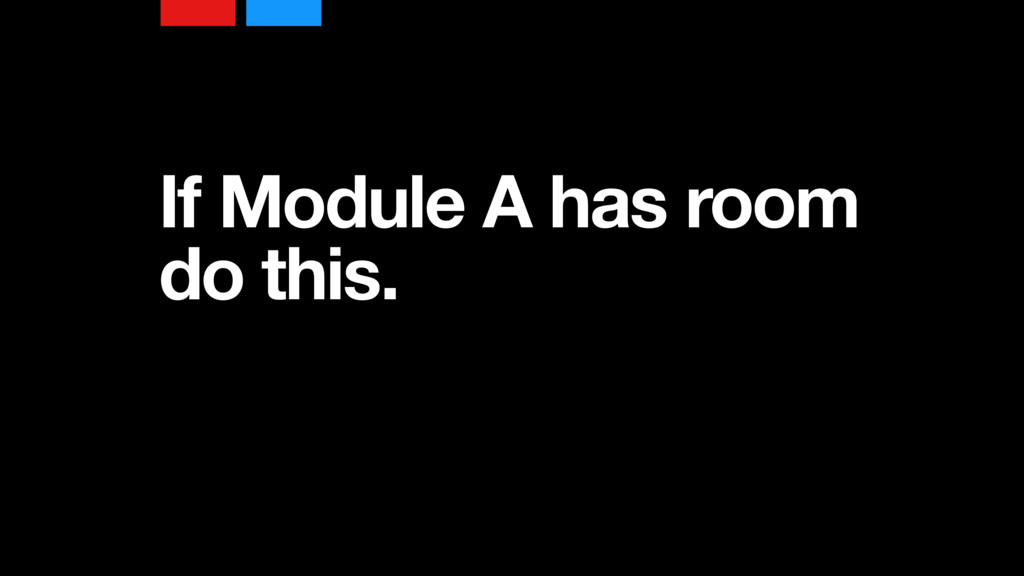 If Module A has room do this.