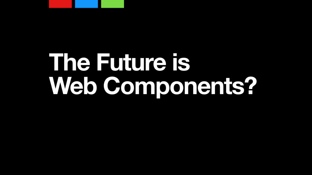 The Future is Web Components?