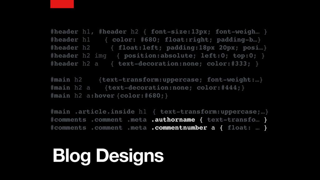 Blog Designs #header h1, #header h2 { font-size...