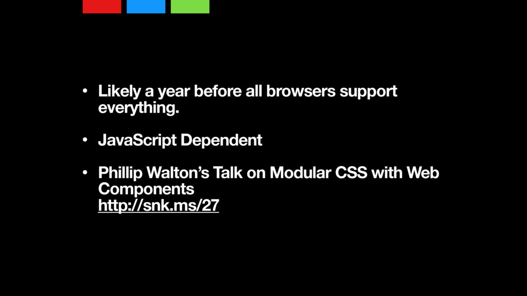 • Likely a year before all browsers support eve...