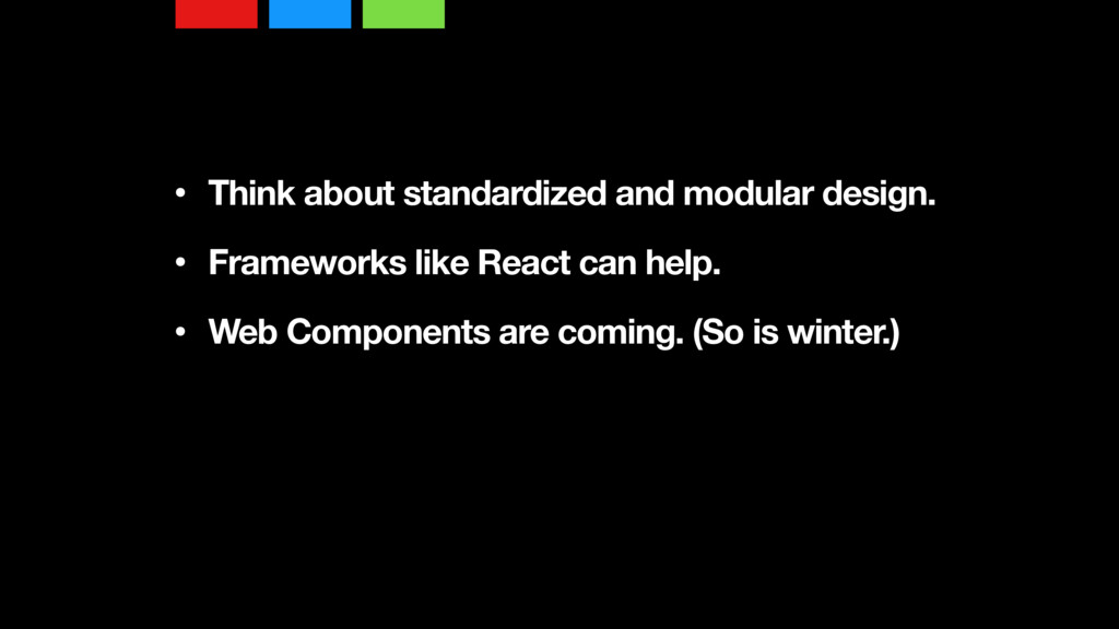 • Think about standardized and modular design....